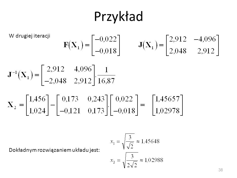 Przykład W drugiej iteracji Dokładnym rozwiązaniem układu jest: