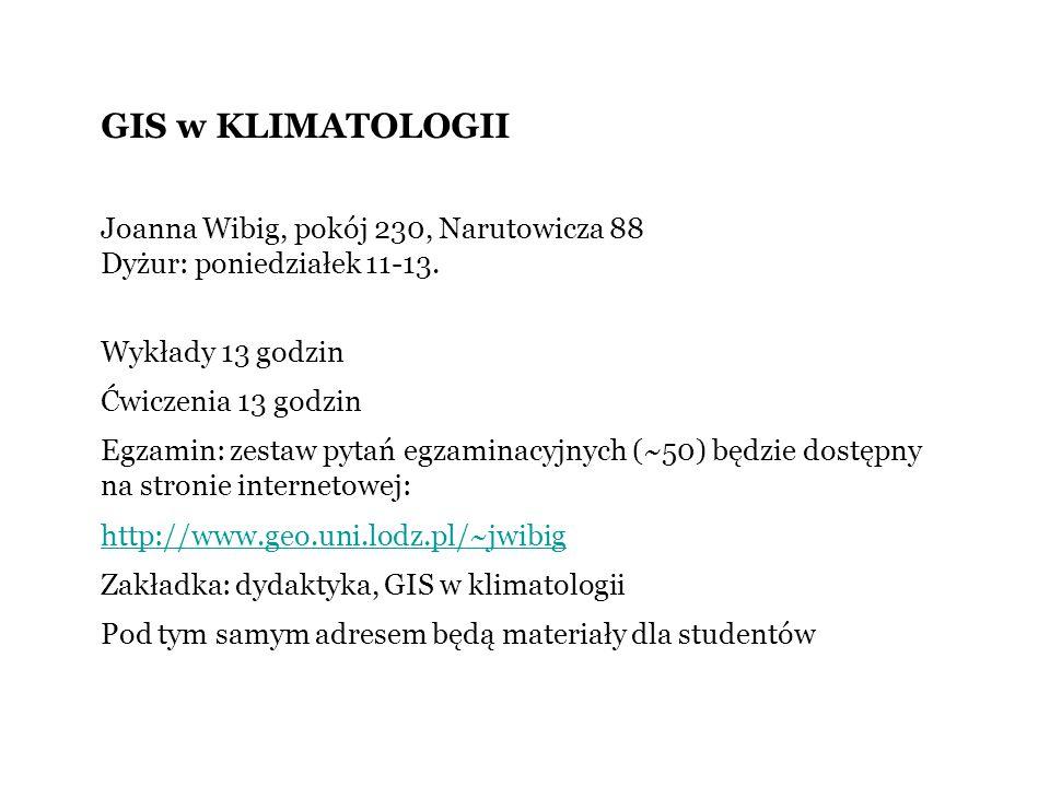 GIS w KLIMATOLOGII Joanna Wibig, pokój 230, Narutowicza 88
