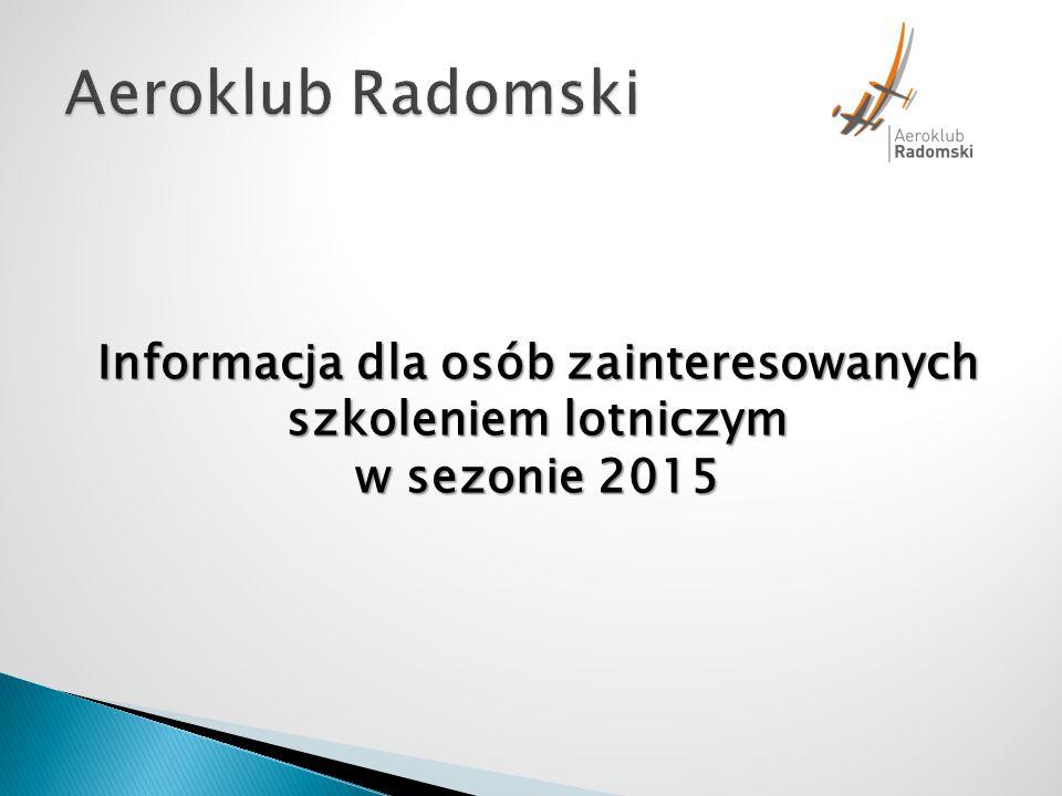 Aeroklub Radomski Informacja dla osób zainteresowanych szkoleniem lotniczym w sezonie 2015