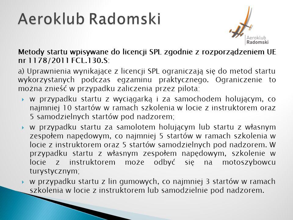 Aeroklub Radomski Metody startu wpisywane do licencji SPL zgodnie z rozporządzeniem UE nr 1178/2011 FCL.130.S: