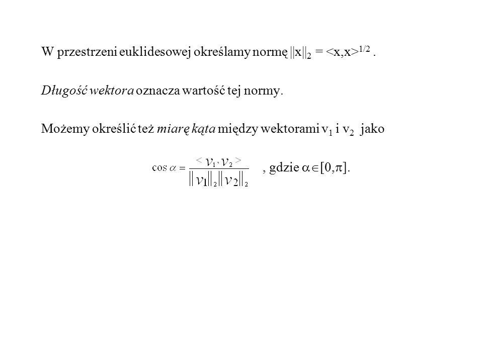 W przestrzeni euklidesowej określamy normę ||x||2 = <x,x>1/2