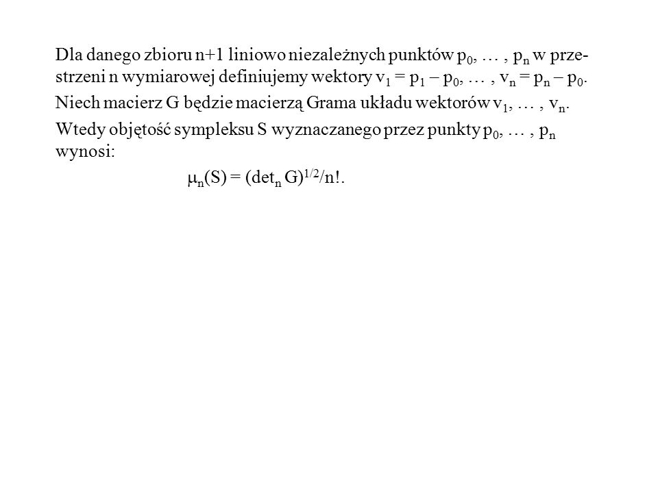 Dla danego zbioru n+1 liniowo niezależnych punktów p0, … , pn w prze-strzeni n wymiarowej definiujemy wektory v1 = p1 – p0, … , vn = pn – p0.