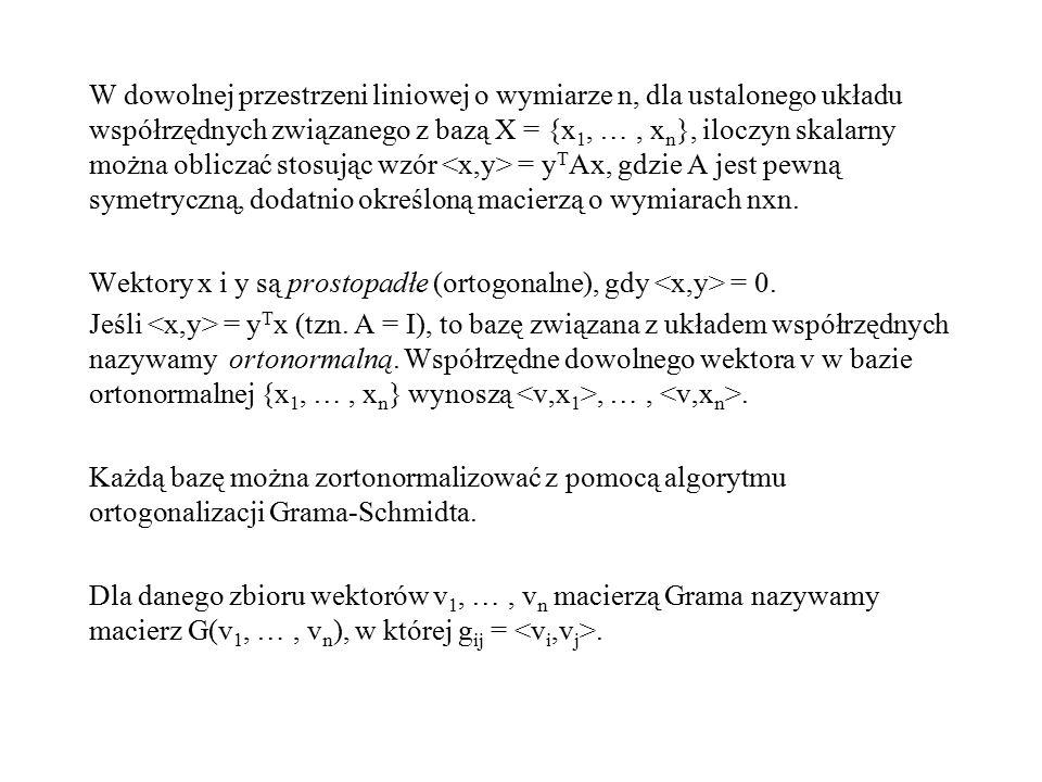 W dowolnej przestrzeni liniowej o wymiarze n, dla ustalonego układu współrzędnych związanego z bazą X = {x1, … , xn}, iloczyn skalarny można obliczać stosując wzór <x,y> = yTAx, gdzie A jest pewną symetryczną, dodatnio określoną macierzą o wymiarach nxn.
