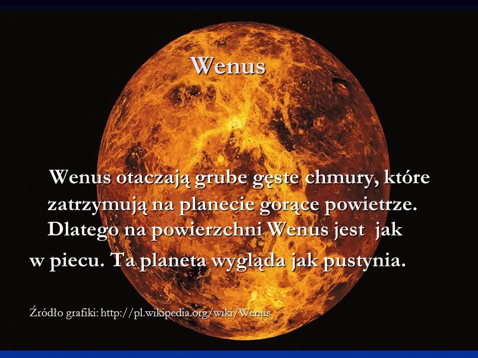 Wenus Wenus otaczają grube gęste chmury, które zatrzymują na planecie gorące powietrze. Dlatego na powierzchni Wenus jest jak.