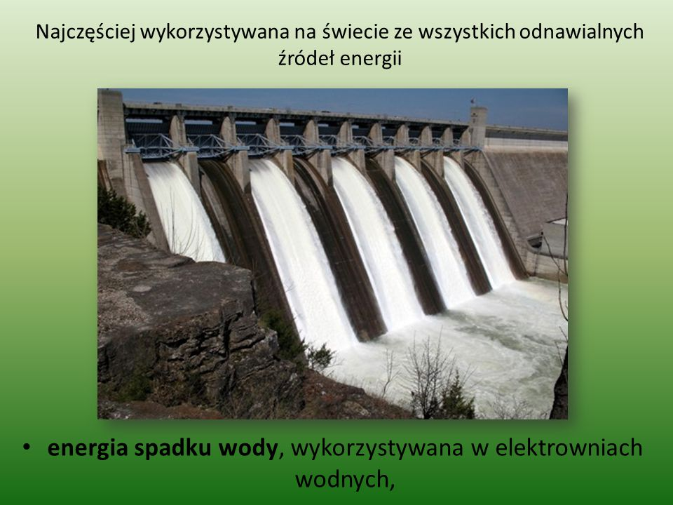 energia spadku wody, wykorzystywana w elektrowniach wodnych,