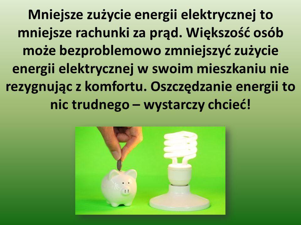 Mniejsze zużycie energii elektrycznej to mniejsze rachunki za prąd