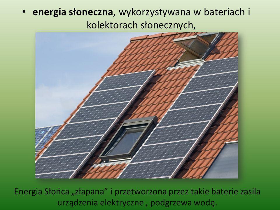 energia słoneczna, wykorzystywana w bateriach i kolektorach słonecznych,