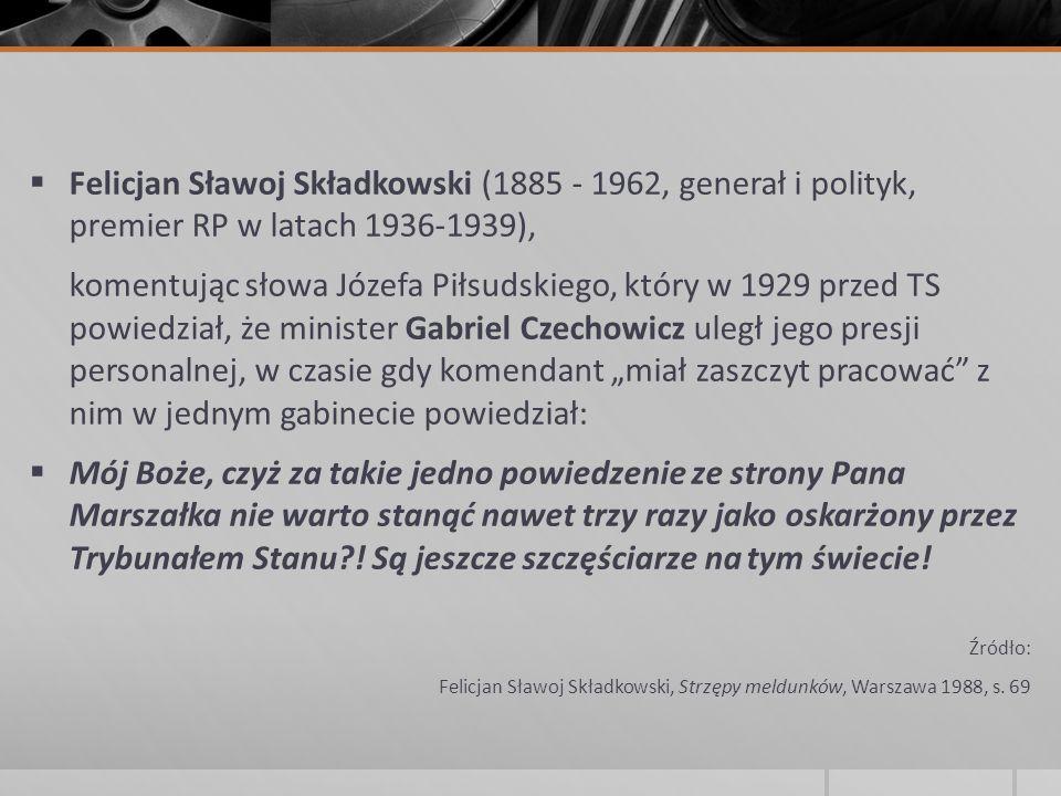 Felicjan Sławoj Składkowski (1885 - 1962, generał i polityk, premier RP w latach 1936-1939),