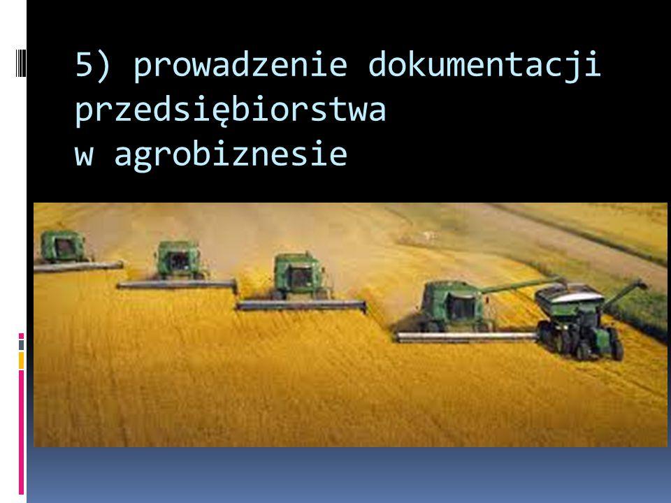 5) prowadzenie dokumentacji przedsiębiorstwa w agrobiznesie
