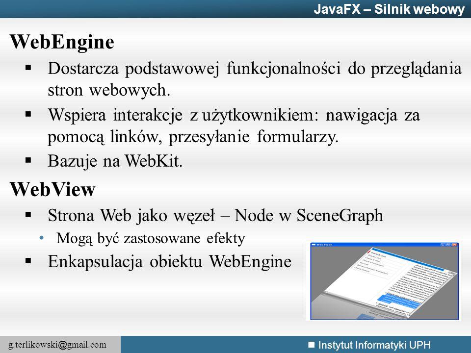 JavaFX – Silnik webowy WebEngine. Dostarcza podstawowej funkcjonalności do przeglądania stron webowych.