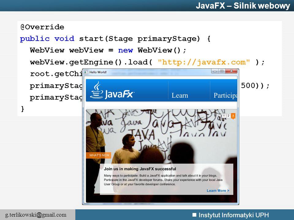JavaFX – Silnik webowy @Override. public void start(Stage primaryStage) { WebView webView = new WebView();