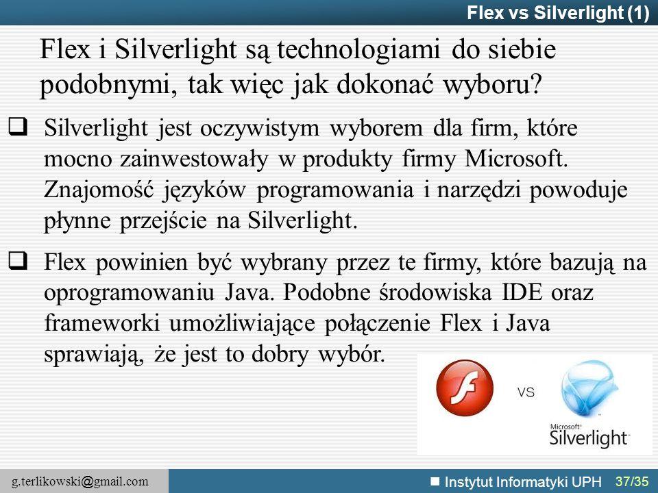 Flex vs Silverlight (1) Flex i Silverlight są technologiami do siebie podobnymi, tak więc jak dokonać wyboru