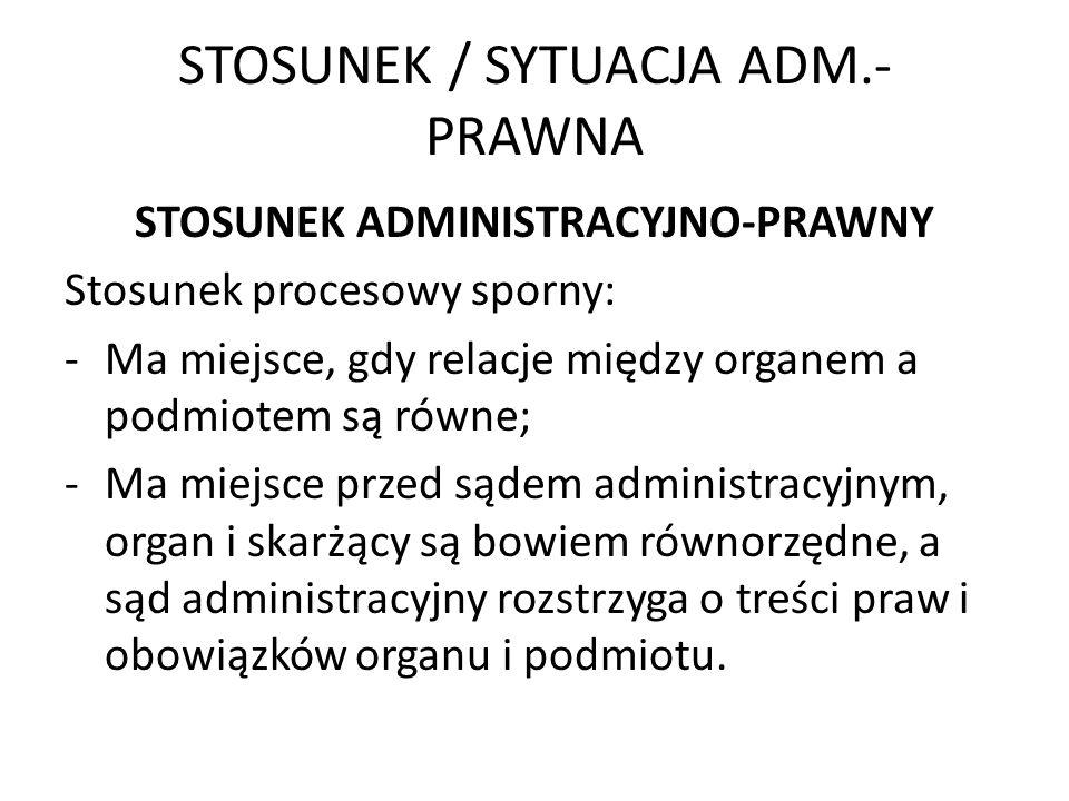 STOSUNEK / SYTUACJA ADM.- PRAWNA