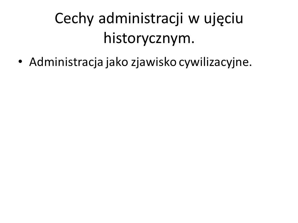 Cechy administracji w ujęciu historycznym.