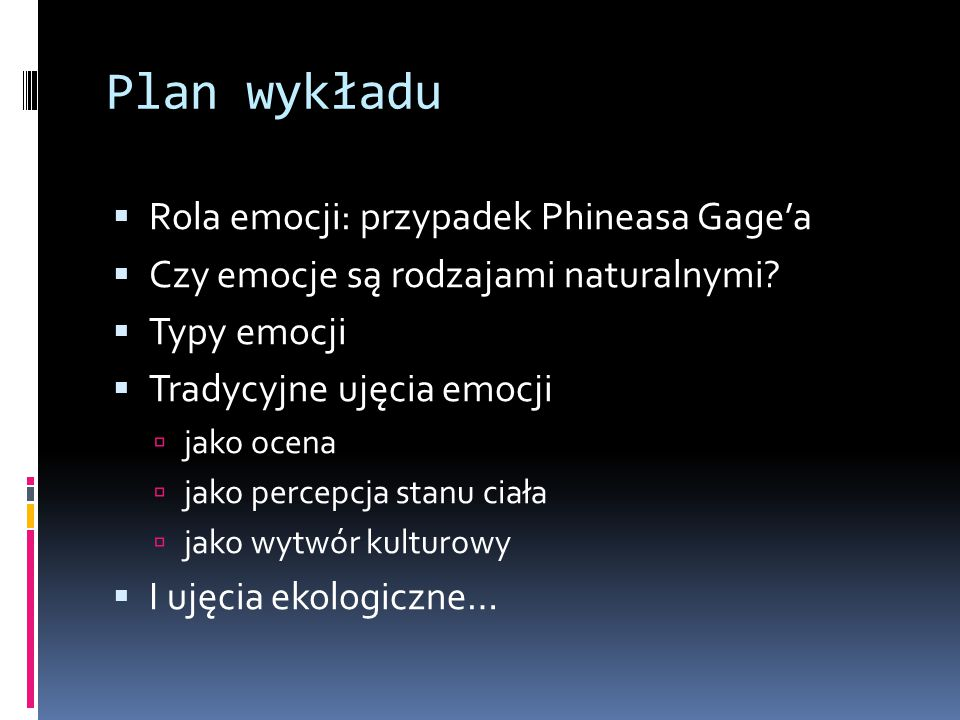 Plan wykładu Rola emocji: przypadek Phineasa Gage'a