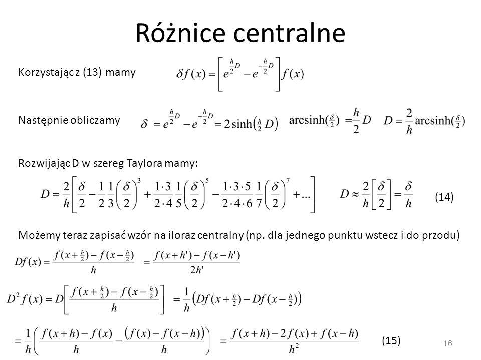 Różnice centralne Korzystając z (13) mamy Następnie obliczamy