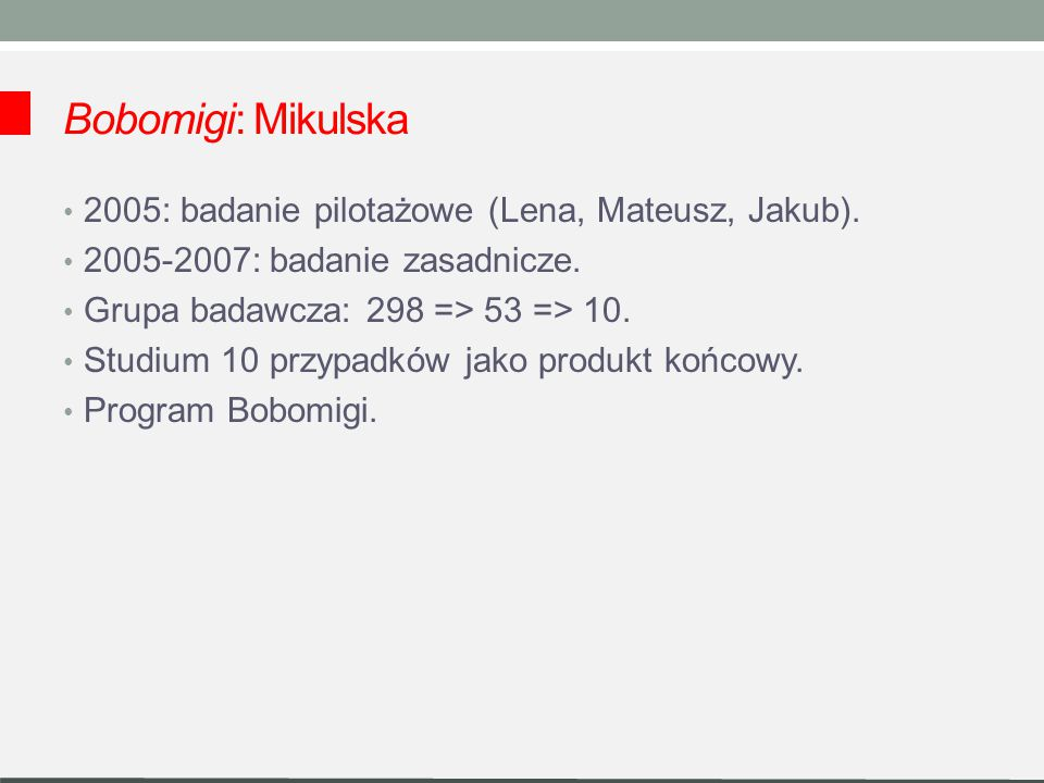 Bobomigi: Mikulska 2005: badanie pilotażowe (Lena, Mateusz, Jakub).