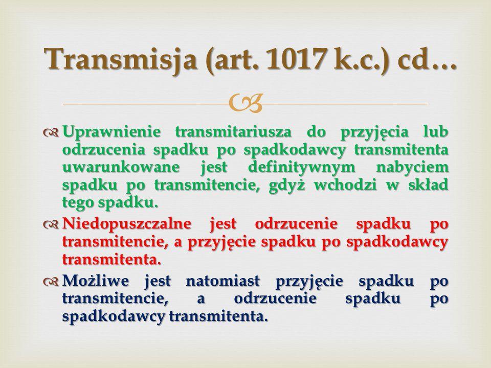 Transmisja (art. 1017 k.c.) cd…
