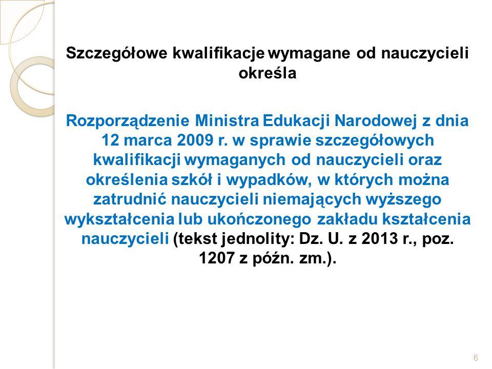 Szczegółowe kwalifikacje wymagane od nauczycieli określa Rozporządzenie Ministra Edukacji Narodowej z dnia 12 marca 2009 r.