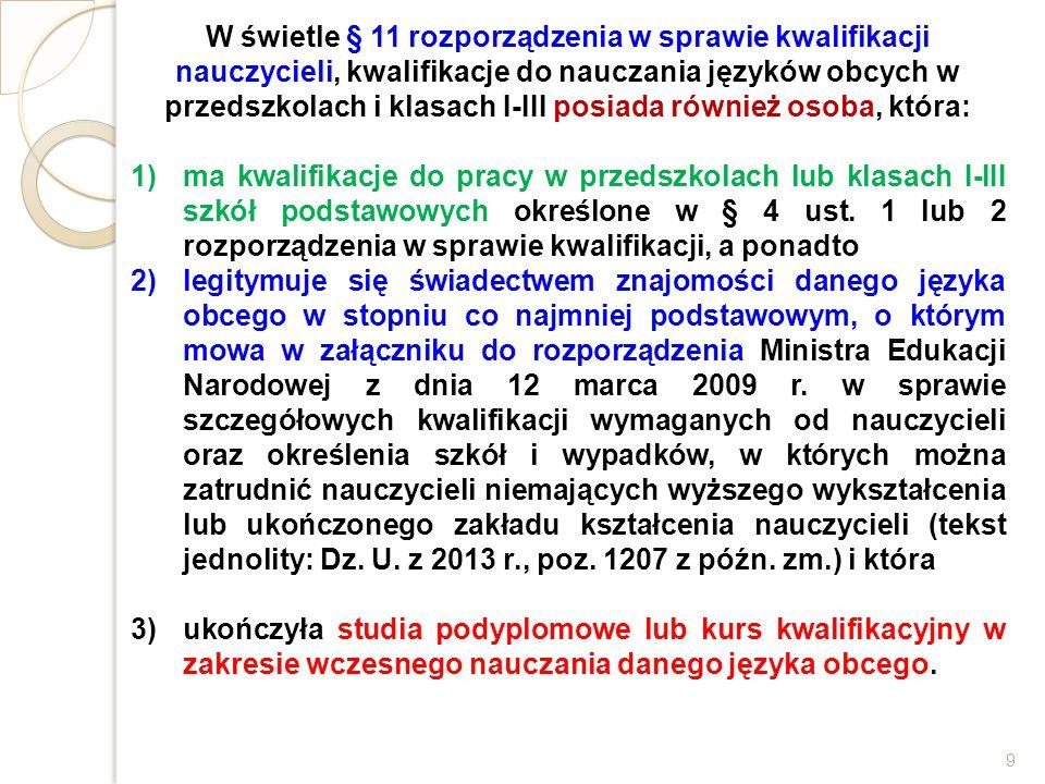 W świetle § 11 rozporządzenia w sprawie kwalifikacji nauczycieli, kwalifikacje do nauczania języków obcych w przedszkolach i klasach I-III posiada również osoba, która: