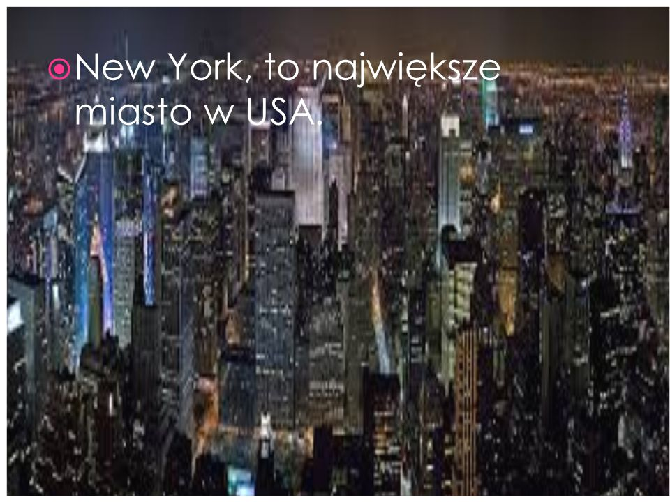 New York, to największe miasto w USA.