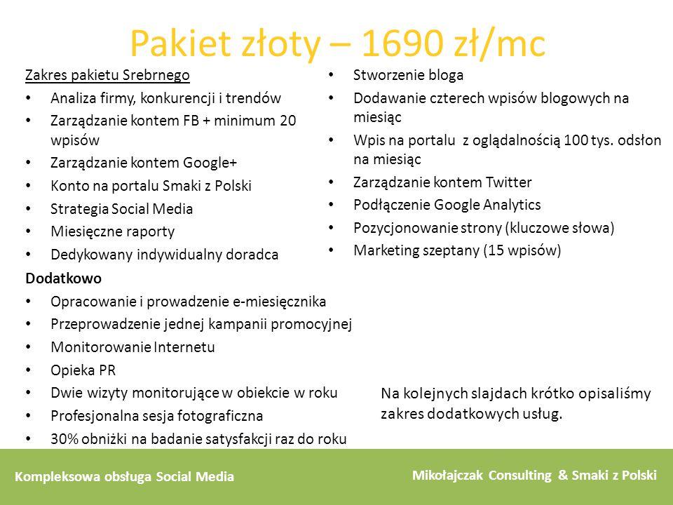 Pakiet złoty – 1690 zł/mc Zakres pakietu Srebrnego. Analiza firmy, konkurencji i trendów. Zarządzanie kontem FB + minimum 20 wpisów.