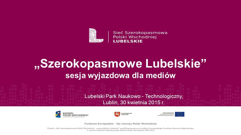 """""""Szerokopasmowe Lubelskie sesja wyjazdowa dla mediów"""