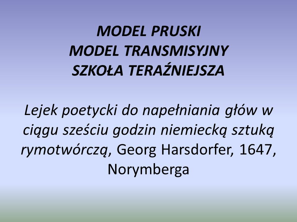 MODEL PRUSKI MODEL TRANSMISYJNY SZKOŁA TERAŹNIEJSZA Lejek poetycki do napełniania głów w ciągu sześciu godzin niemiecką sztuką rymotwórczą, Georg Harsdorfer, 1647, Norymberga