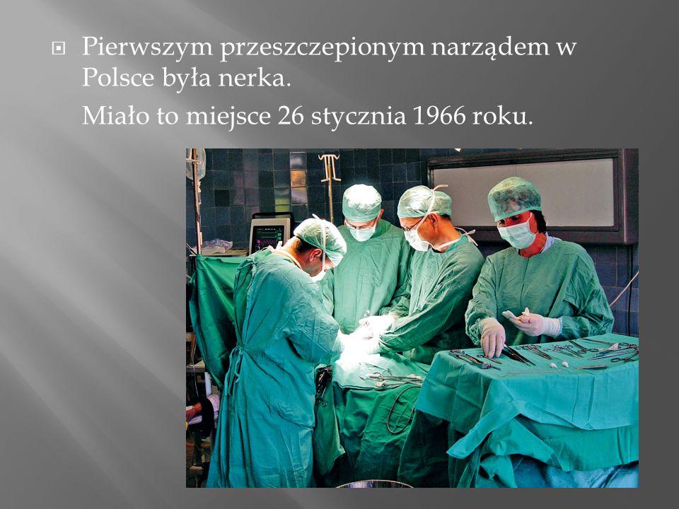 Pierwszym przeszczepionym narządem w Polsce była nerka.