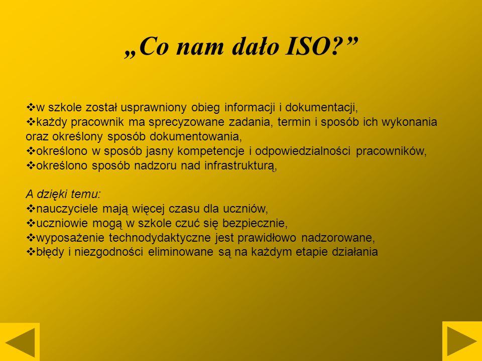 """""""Co nam dało ISO w szkole został usprawniony obieg informacji i dokumentacji,"""