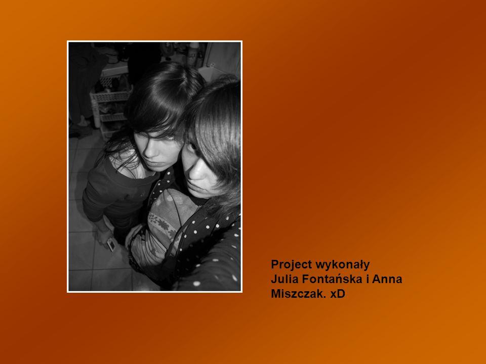 Project wykonały Julia Fontańska i Anna Miszczak. xD