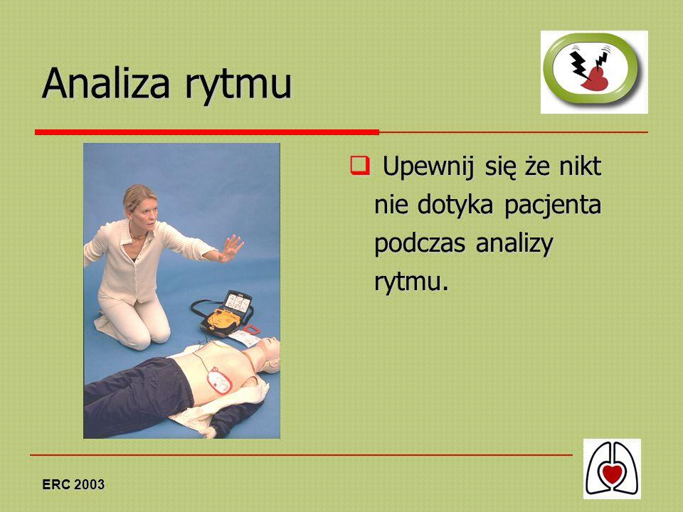 Analiza rytmu Upewnij się że nikt nie dotyka pacjenta podczas analizy rytmu. ERC 2003