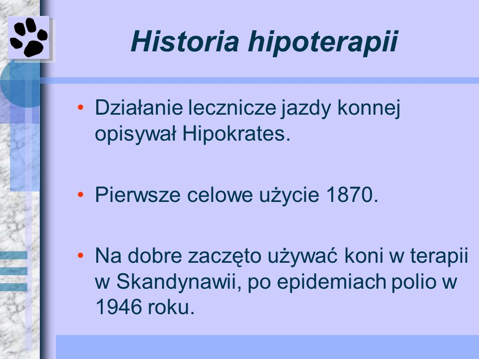 Historia hipoterapiiDziałanie lecznicze jazdy konnej opisywał Hipokrates. Pierwsze celowe użycie 1870.