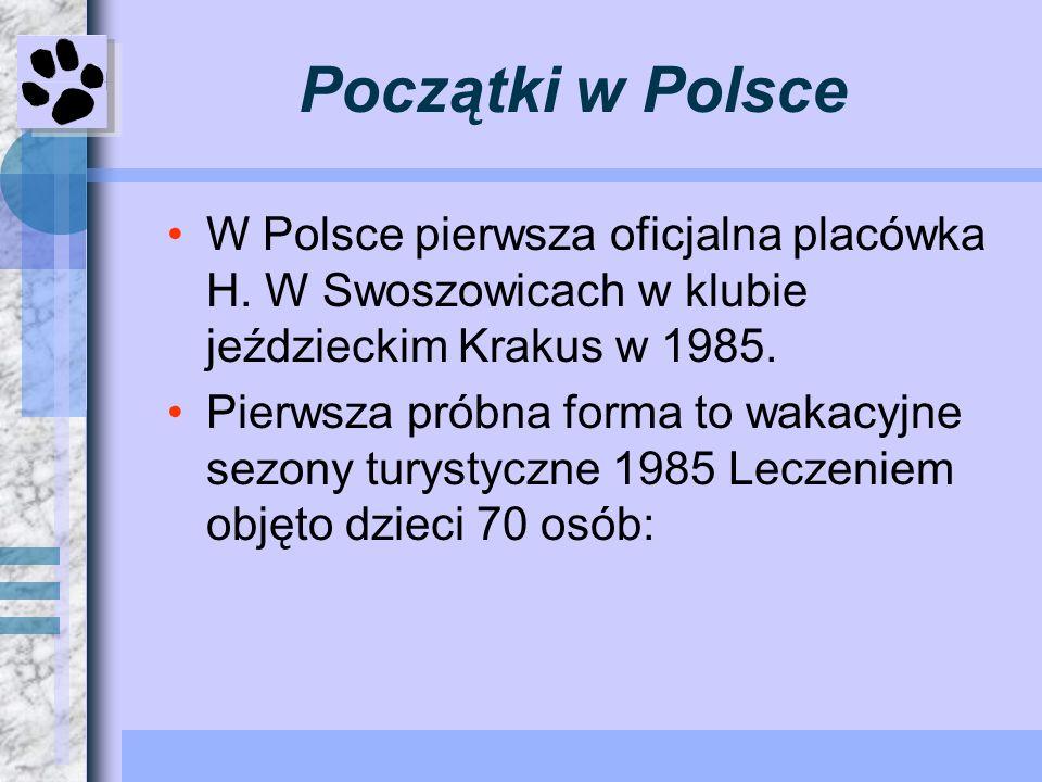 Początki w Polsce W Polsce pierwsza oficjalna placówka H. W Swoszowicach w klubie jeździeckim Krakus w 1985.
