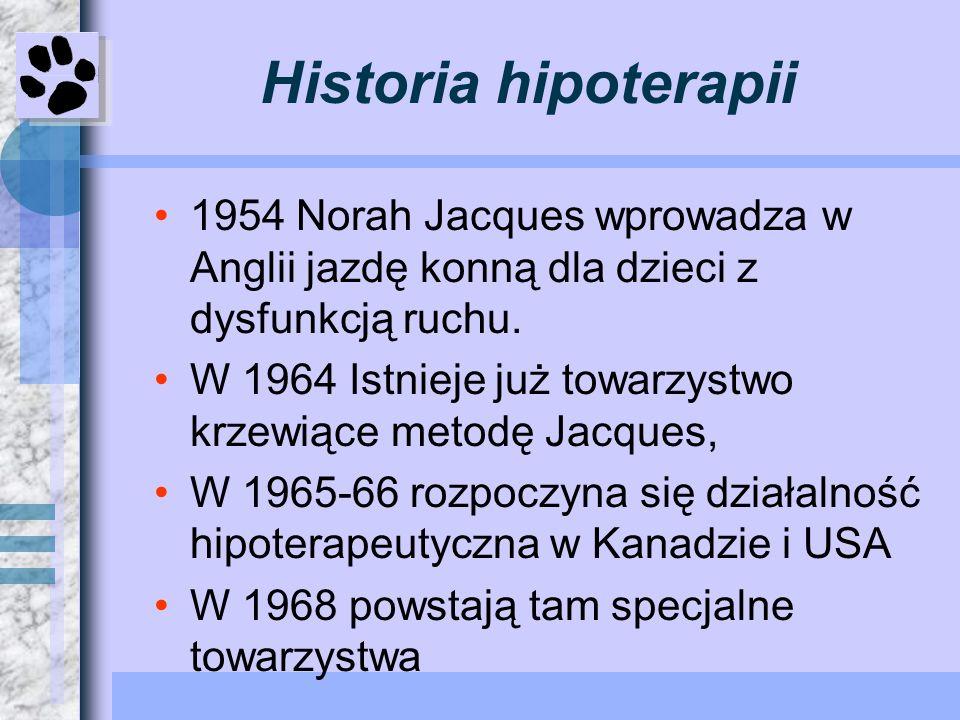 Historia hipoterapii1954 Norah Jacques wprowadza w Anglii jazdę konną dla dzieci z dysfunkcją ruchu.