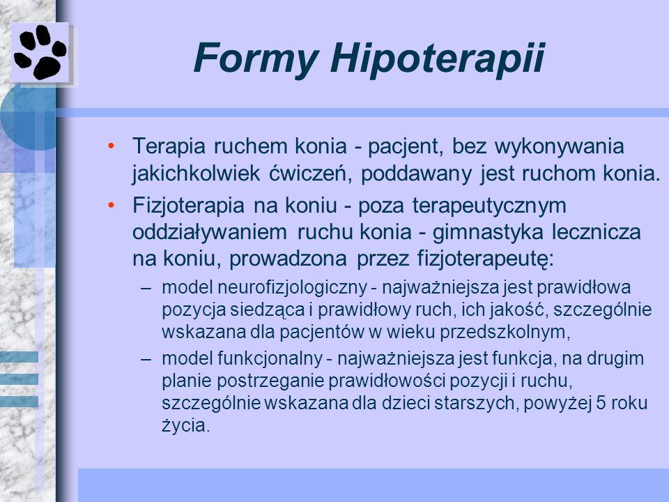 Formy HipoterapiiTerapia ruchem konia - pacjent, bez wykonywania jakichkolwiek ćwiczeń, poddawany jest ruchom konia.