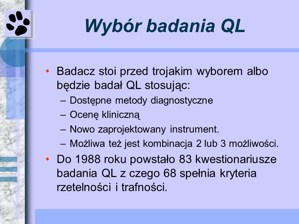 Wybór badania QL Badacz stoi przed trojakim wyborem albo będzie badał QL stosując: Dostępne metody diagnostyczne.