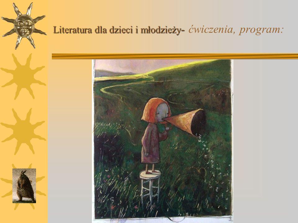 Literatura dla dzieci i młodzieży- ćwiczenia, program: