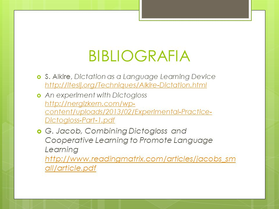 BIBLIOGRAFIA S. Alkire, Dictation as a Language Learning Device http://iteslj.org/Techniques/Alkire-Dictation.html.