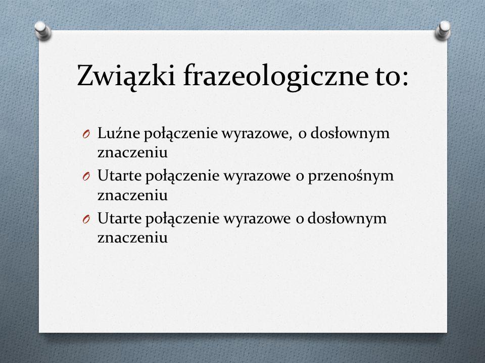 Związki frazeologiczne to: