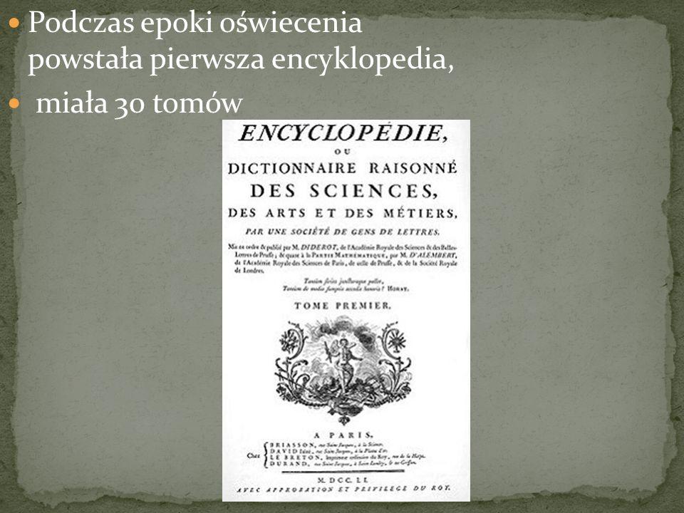 Podczas epoki oświecenia powstała pierwsza encyklopedia,