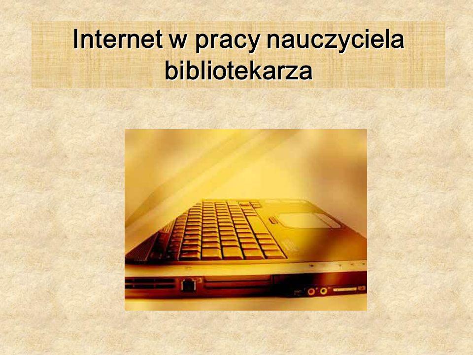 Internet w pracy nauczyciela bibliotekarza