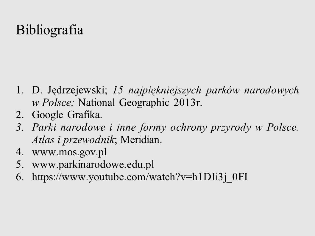 Bibliografia D. Jędrzejewski; 15 najpiękniejszych parków narodowych w Polsce; National Geographic 2013r.