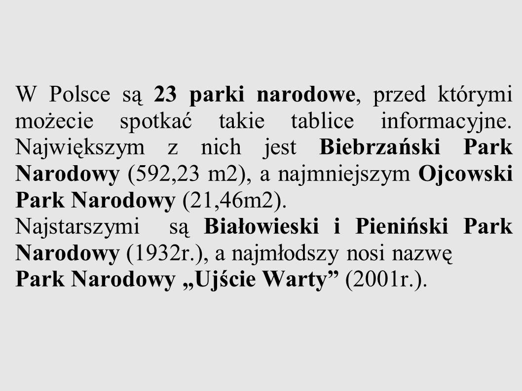 W Polsce są 23 parki narodowe, przed którymi możecie spotkać takie tablice informacyjne. Największym z nich jest Biebrzański Park Narodowy (592,23 m2), a najmniejszym Ojcowski Park Narodowy (21,46m2).