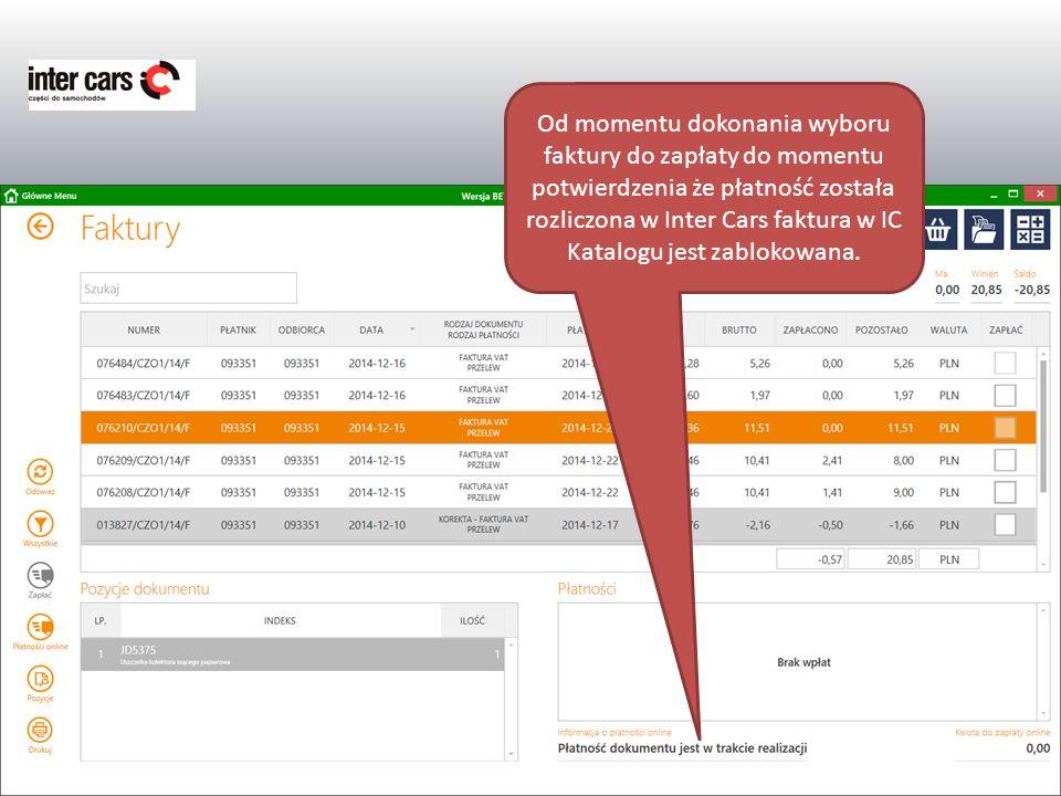 Od momentu dokonania wyboru faktury do zapłaty do momentu potwierdzenia że płatność została rozliczona w Inter Cars faktura w IC Katalogu jest zablokowana.