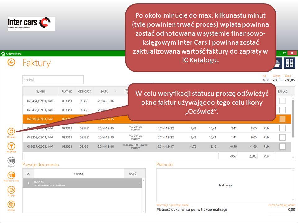 Po około minucie do max. kilkunastu minut (tyle powinien trwać proces) wpłata powinna zostać odnotowana w systemie finansowo-księgowym Inter Cars i powinna zostać zaktualizowana wartość faktury do zapłaty w IC Katalogu.