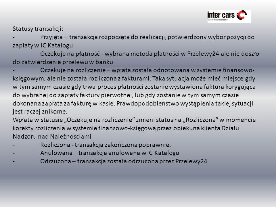 Statusy transakcji: - Przyjęta – transakcja rozpoczęta do realizacji, potwierdzony wybór pozycji do zapłaty w IC Katalogu.