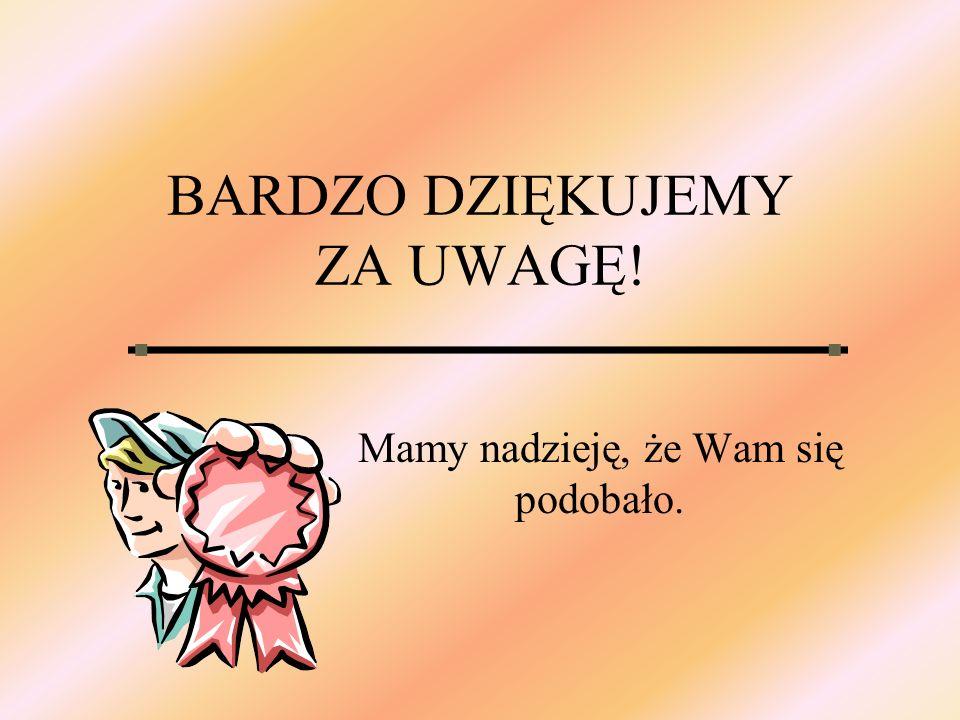 BARDZO DZIĘKUJEMY ZA UWAGĘ!