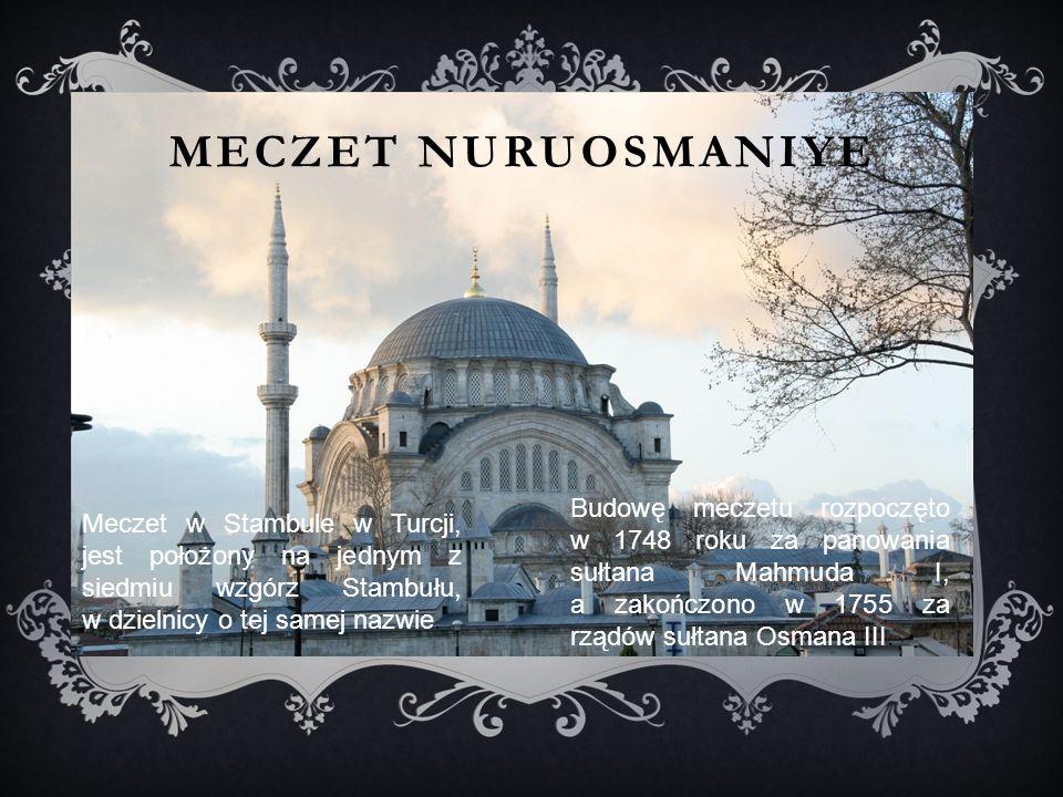 Meczet Nuruosmaniye Budowę meczetu rozpoczęto w 1748 roku za panowania sułtana Mahmuda I, a zakończono w 1755 za rządów sułtana Osmana III.