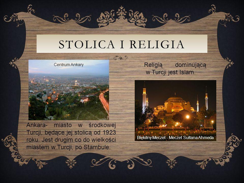 STOLICA I RELIGIA Religią dominującą w Turcji jest Islam.